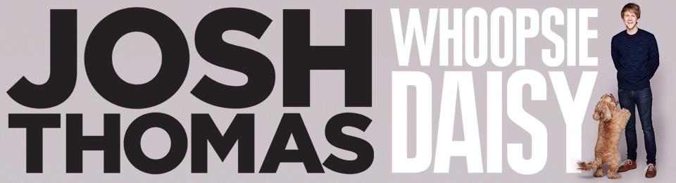 Josh Thomas – Whoopsie Daisy