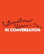 International Women's Day – In Conversation