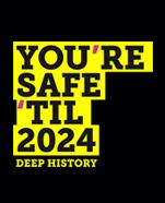 You're Safe 'Til 2024: Deep History