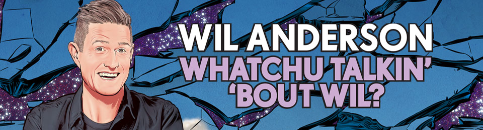 Wil Anderson – Whatchu Talkin' 'Bout Wil?
