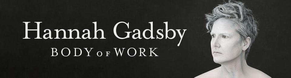 Hannah Gadsby – Body of Work