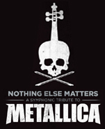 Nothing Else Matters – A Symphonic Tribute to Metallica