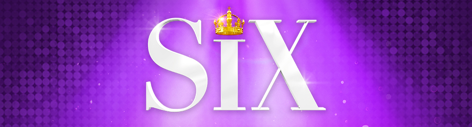 SIX THE MUSICAL, 2022