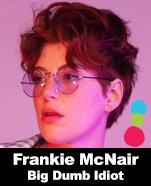 Frankie McNair – Big Dumb Idiot