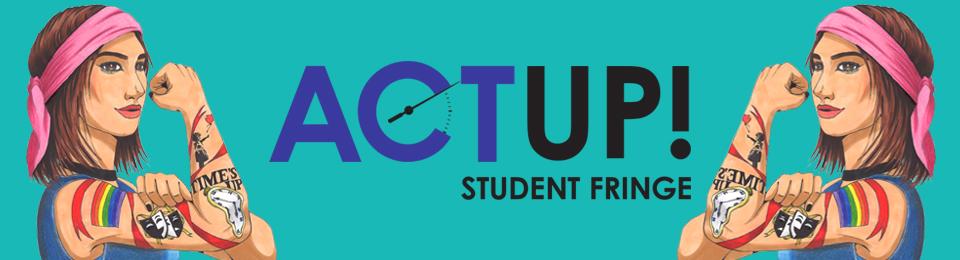 Act Up! Student Fringe Festival